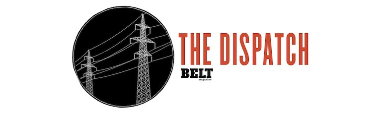 The Dispatch - Updates from Belt Magazine